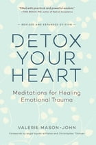 Detox Your Heart: Meditations for Healing Emotional Trauma