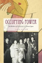 Occupying Power: Sex Workers and Servicemen in Postwar Japan by Sarah Kovner