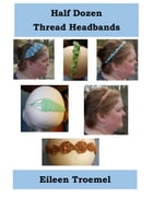 Half Dozen Thread Headbands by Eileen Troemel