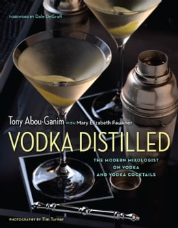 Book Vodka Distilled: The Modern Mixologist on Vodka and Vodka Cocktails by Tony Abou-Ganim