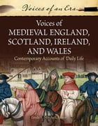 Voices of Medieval England, Scotland, Ireland, and Wales: Contemporary Accounts of Daily Life…
