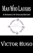 Man Who Laughs: A Romance of English History by Victor Hugo