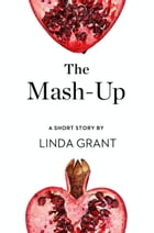 The Mash-Up: A Short Story from the collection, Reader, I Married Him by Linda Grant
