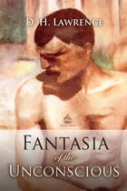 Fantasia of the Unconscious by D. Lawrence