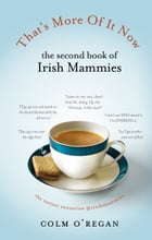 That's More Of It Now: The Second Book Of Irish Mammies by Colm O'Regan