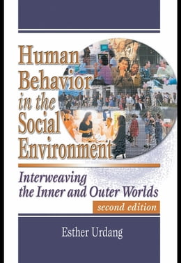 Book Human Behavior in the Social Environment: Interweaving the Inner and Outer Worlds by Urdang, Esther