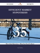 Efficient Market Hypothesis 35 Success Secrets - 35 Most Asked Questions On Efficient Market Hypothesis - What You Need To Know