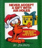 Never Accept a Gift with Air Holes: Garfields Holiday Tips & Quips by Jim Davis