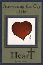 Answering the Cry of the Heart by Bishop Greg Nies Sr., Th.D.