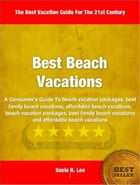Best Beach Vacations: A Consumer's Guide To beach vacation packages, best family beach vacations, affordable beach vacatio by Susie Lee