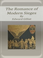 The Romance of Modern Sieges by Edward Gilliat