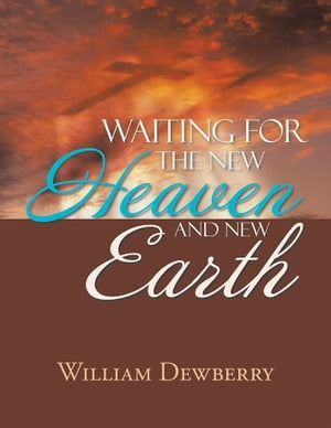 Waiting for the New Heaven and New Earth by William Dewberry