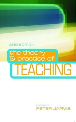 Book The Theory and Practice of Teaching by Jarvis, Peter