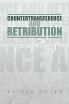 Countertransference and Retribution: Two Plays by Arthur Ziffer