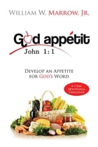 God Appétit: Develop an Appetite for God's Word by William W. Marrow Jr.