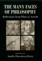 The Many Faces of Philosophy: Reflections from Plato to Arendt by Amélie Oksenberg Rorty