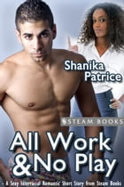 All Work & No Play - A Sexy Interracial Romantic Short Story from Steam Books by Shanika Patrice