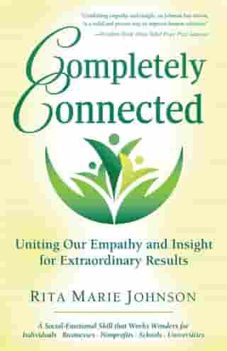 Completely Connected: Uniting Our Empathy and Insight for Extraordinary Results