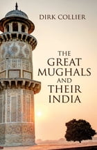 The Great Mughals and their India by Dirk Collier