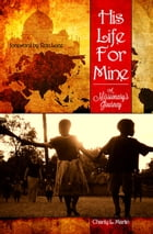 His Life for Mine — A Missionary's Journey by Charity L. Martin