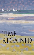 TIME REGAINED (Modern Classics Series): Metaphysical Novel - Coming to a Full Circle (In Search of Lost Time) by Marcel Proust