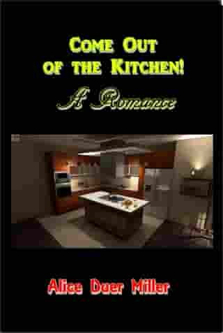 Come Out of the Kitchen! by Alice Duer Miller