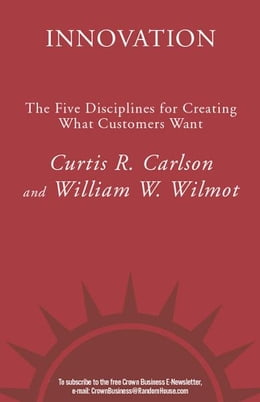 Book Innovation: The Five Disciplines for Creating What Customers Want by Curtis R. Carlson