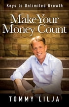 Make Your Money Count: Keys to Unlimited Growth