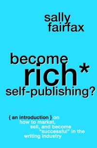 """Become Rich Self-Publishing?: An Introduction on How to Market, Sell, and Become """"Successful"""" in…"""