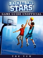 Basketball Stars Game Guide Unofficial by THE YUW