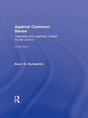 Against Common Sense Teaching and Learning Toward Social Justice