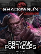 Shadowrun Legends: Preying for Keeps by Mel Odom