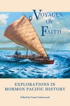 Voyages of Faith: Explorations in Mormon Pacific History by Grant Underwood