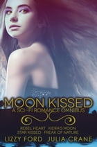 Moon Kissed (Sci-Fi Romance Omnibus) by Lizzy Ford