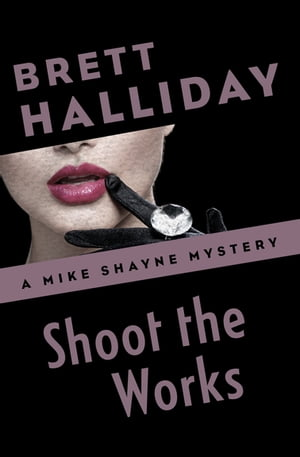 Shoot the Works by Brett Halliday