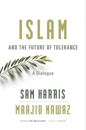 Islam and the Future of Tolerance A Dialogue