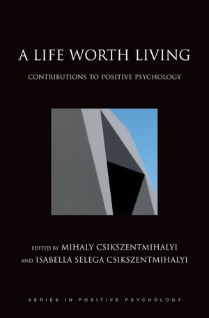 A Life Worth Living Contributions to Positive Psychology
