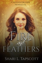 Fire and Feathers: Prequel Novelette to Moss Forest Orchid: Silver and Orchids by Shari L. Tapscott