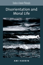 Disorientation and Moral Life
