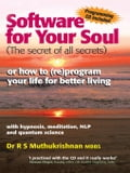 Software for Your Soul (the Secret of All Secrets): Or How to (Re)Program Your Life for Better Living with Hypnosis, Meditation, Nlp & Quantum Science d3ea14c5-eb49-4623-ab47-e7a6d939b108