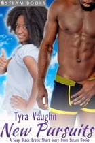 New Pursuits - A Sexy Black Erotic Short Story from Steam Books by Tyra Vaughn