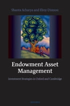 Endowment Asset Management: Investment Strategies in Oxford and Cambridge by Shanta Acharya