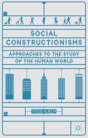 Social Constructionisms Approaches to the Study of the Human World