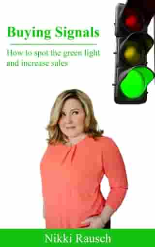 Buying Signals: How to Spot the Green Light and Increase Sales by Nikki Rausch