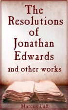 The Resolutions of Jonathan Edwards, and other works