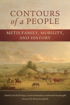 Contours of a People: Metis Family, Mobility, and History by Carolyn Podruchny