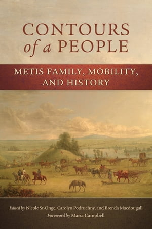 Contours of a People Metis Family,  Mobility,  and History