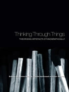 Thinking Through Things: Theorising Artefacts Ethnographically