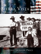 Sierra Vista:: Young City with a Past by Ethel Jackson Price