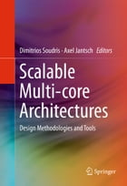 Scalable Multi-core Architectures: Design Methodologies and Tools